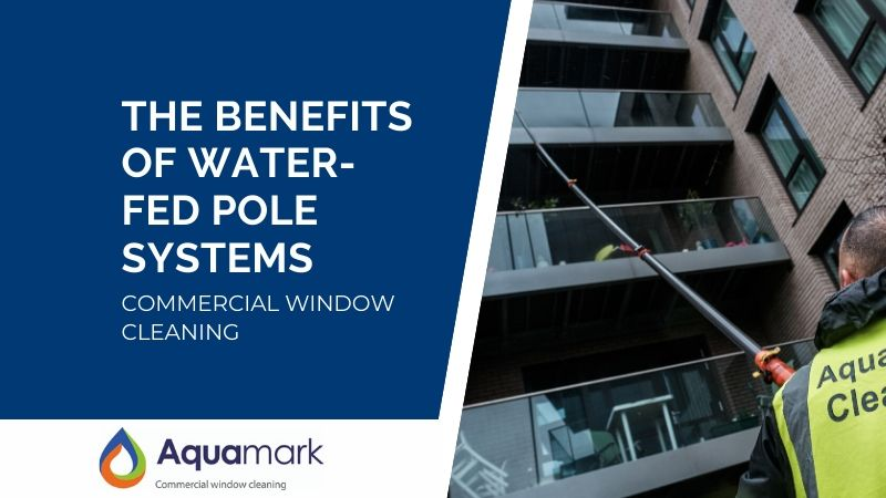 the benefits of water fed poles for commercial window cleaning