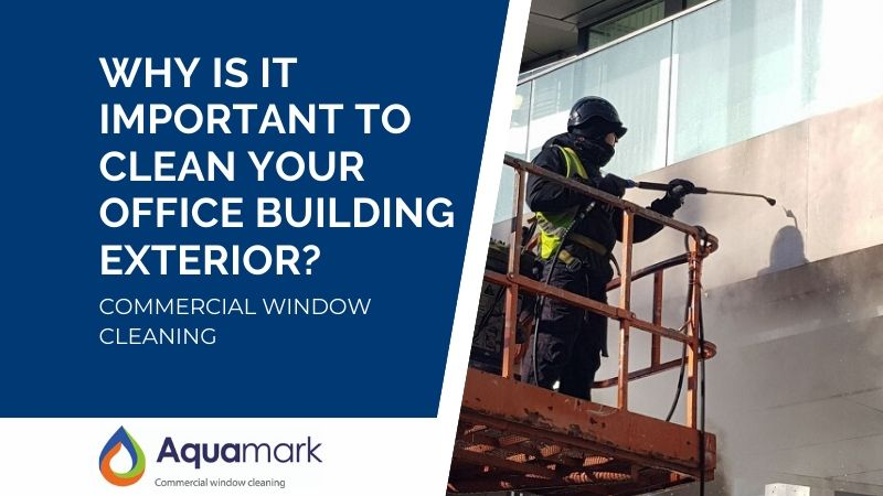Why Is It Important To Clean Your Office Building Exterior - commercial window cleaning